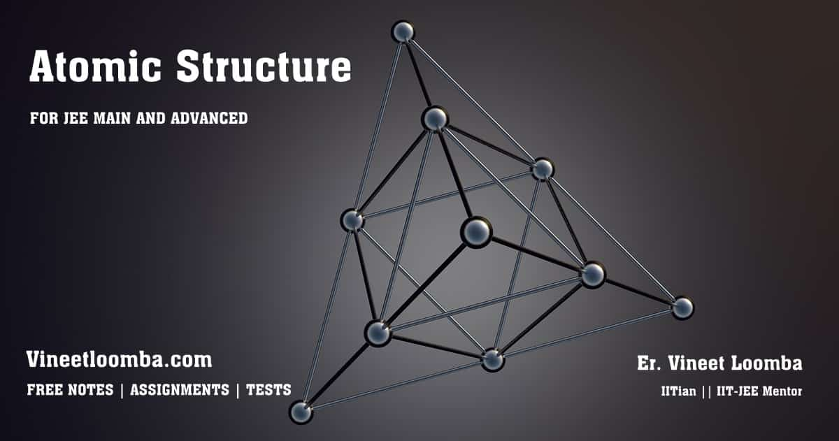 Atomic Structure Theory For JEE Main and Advanced (IIT-JEE)