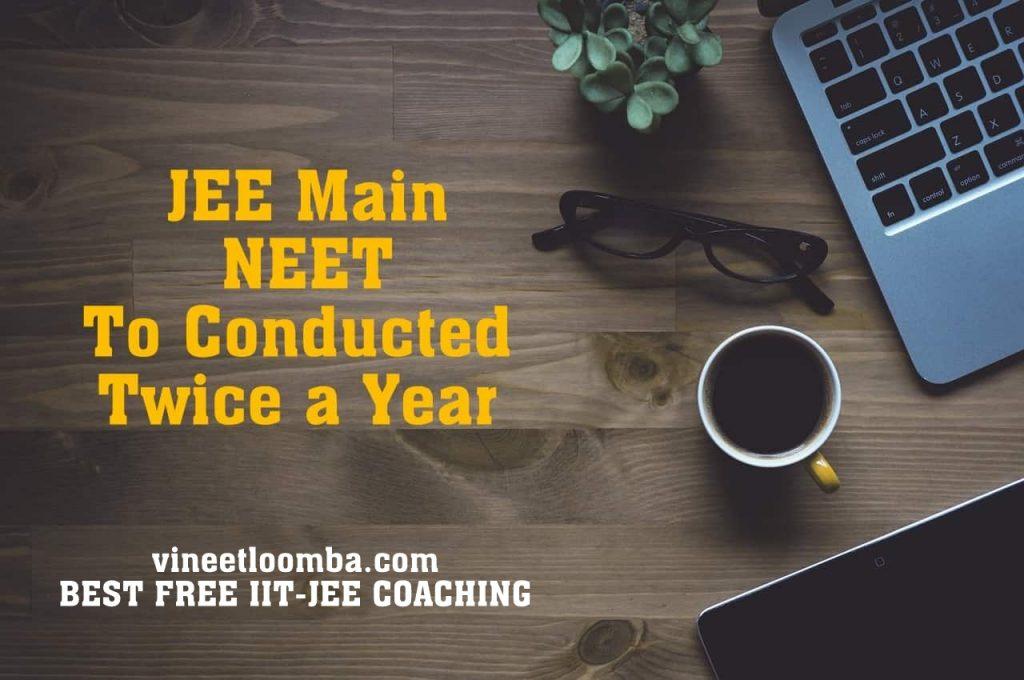 JEE Main NEET Twice a year